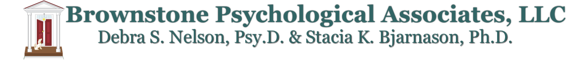 Brownstone Psychological Associates, LLCDebra S. Nelson, Psy.D. and Stacia K. Bjarnason, Ph.D.